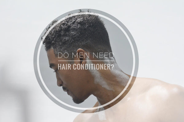 Do men really need to use hair conditioner?