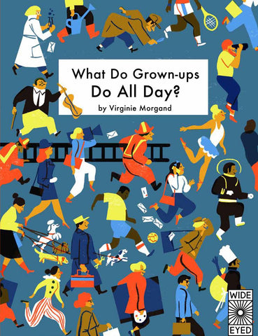 What do grown ups do all day?
