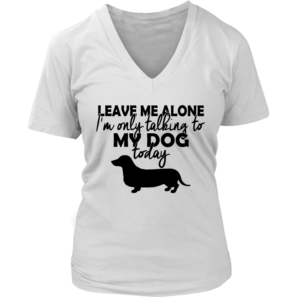 Funny Women Leave Me Alone Only Talking To My Dog Dashound Pet Lover T Shirt - creative watcher