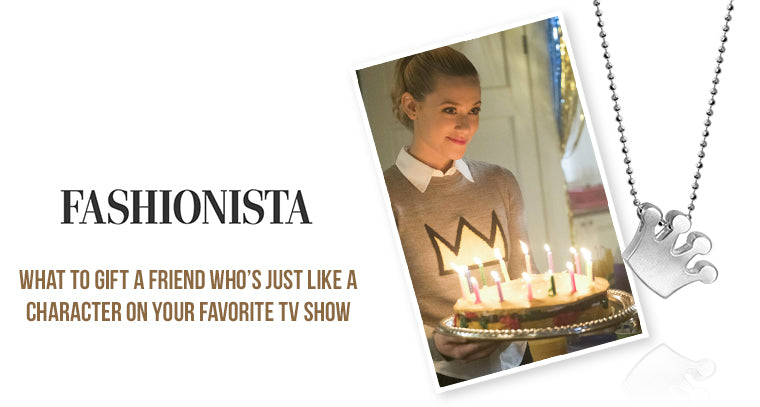 Fashionista - What to Gift a Friend Who's Just Like a Character on Your Favorite TV Show