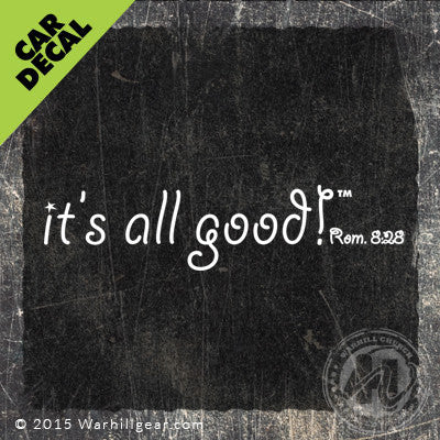 Car Decal - it's all good! Romans 8:28