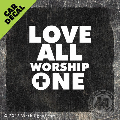 Car Decal - Love All Worship One