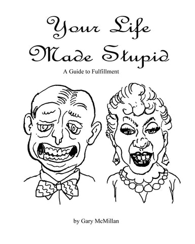 Your Life Made Stupid: A Guide to Fulfillment
