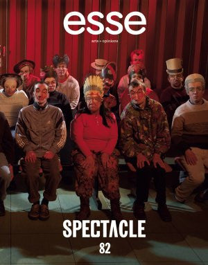 Esse Art + Opinions Issue 82 Spectacle