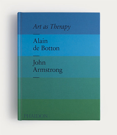 Art as Therapy: Alain de Botton; John Armstrong