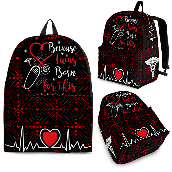 NURSES BECAUSE I WAS BORN FOR THIS NURE NURSING BACKPACK