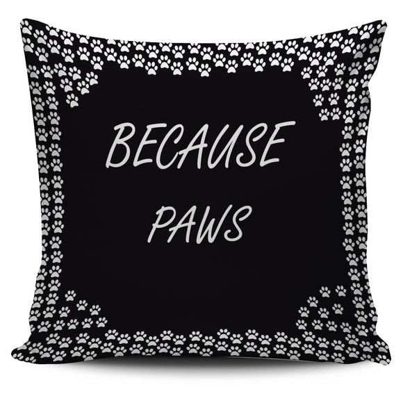 Because paws Pillow Cover