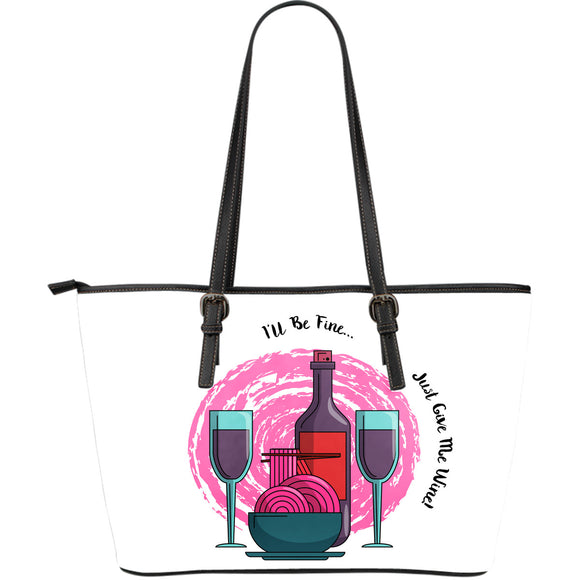 I'll Be Fine Just Give Me Wine Large Leather Tote Bag