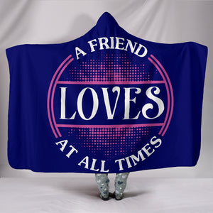 A Friend Loves At All Times Hooded Blanket