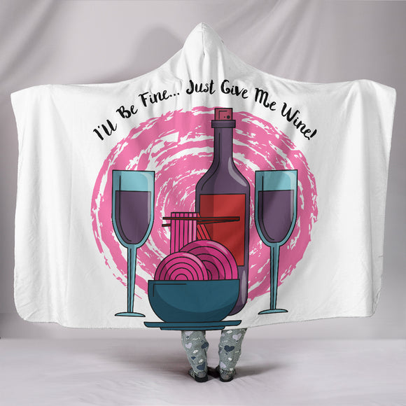 I'll Be Fine Just Give Me Wine Hooded Blanket