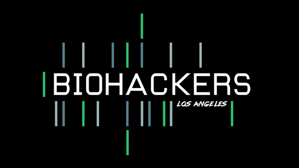 Biohacking Los Angeles - Building the LA HealthTech Ecosystem