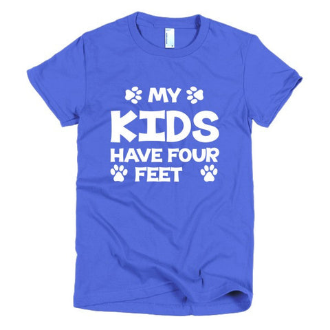 My Kids Have 4 Feet - Short Sleeve Women's T-Shirt - Paw Lifestyles Brand - Dog and Pet Products  - 1