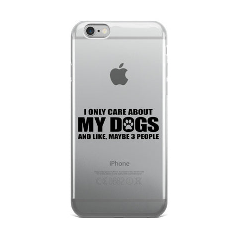 iPhone case - I Only Care About My Dogs -  - 1