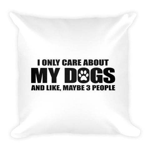 I Only Care About Dogs - Pillow -