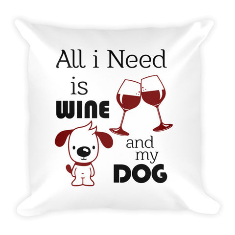 All I Need Is Wine And My Dog - Pillow -