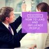 Leadership 101: How to Lead and Influence People