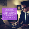 The Legal Fundamentals of Cyber Investigations