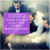 Learn the In's & Out's of Cyber Investigations