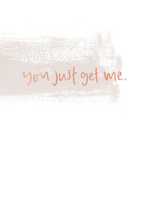 Emma Kate You Just Get Me Greeting Card - Global Free Style