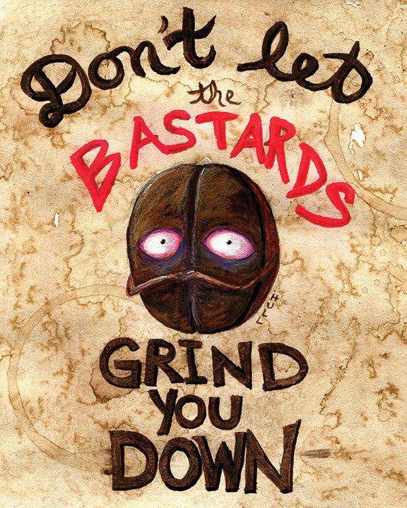 Don't Let the Bastards Grind You Down Coffee Bean Art