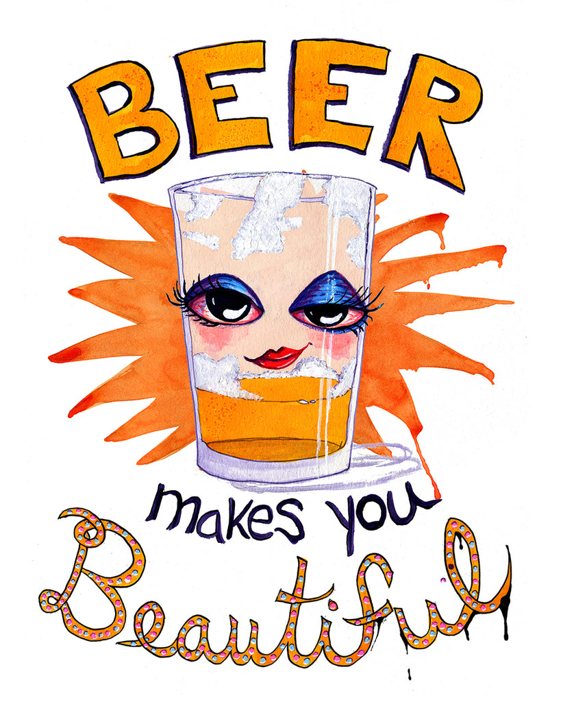 Beer Makes You Beautiful - Sassy Tipsy Pint Glass Art