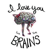 I Love You for Your Brains Zombie Organ Art