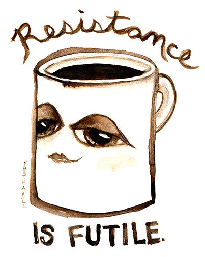 Resistance is Futile - Coffee Addiction Art