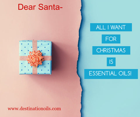 Santa- All I want is essential Oils- Destination Oils- www.destinationoils.com