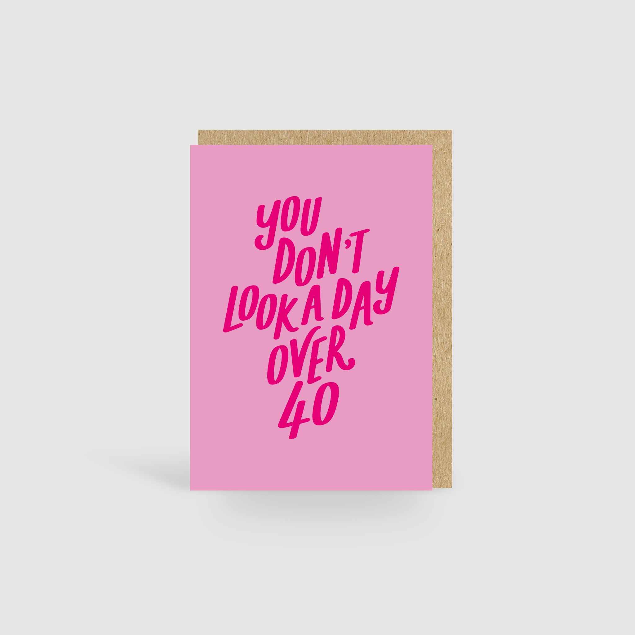 You Don't Look A Day Over 40! Pink Birthday Card