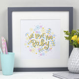 We Love You Baby! - Baby Print