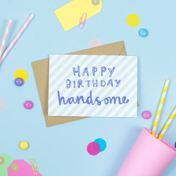'Happy Birthday Handsome' Card