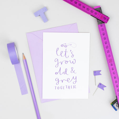'Let's Grow Old And Grey Together' Card