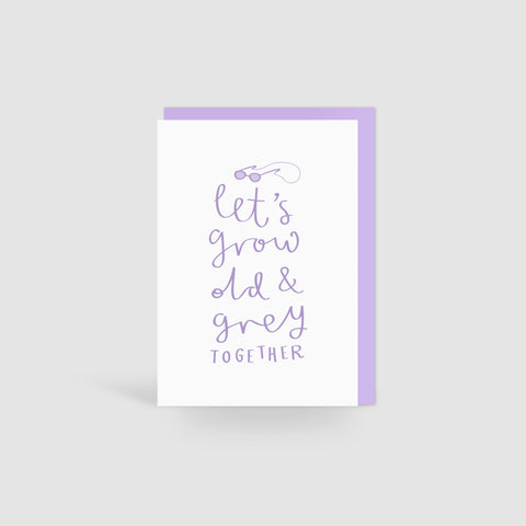'Let's Grow Old & Grey Together' Card