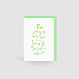 'We Go Together Like Lime And Tequila' Card