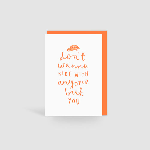 'Don't Wanna Ride With Anyone But You' Card