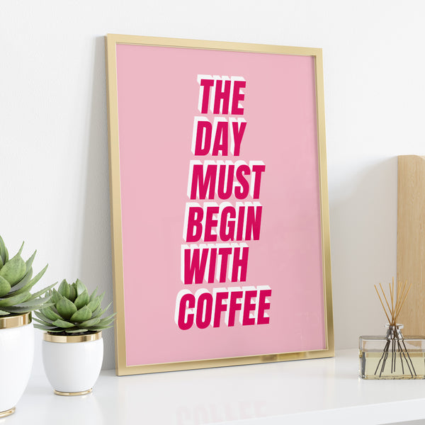 The Day Must Begin With Coffee Typographic Print
