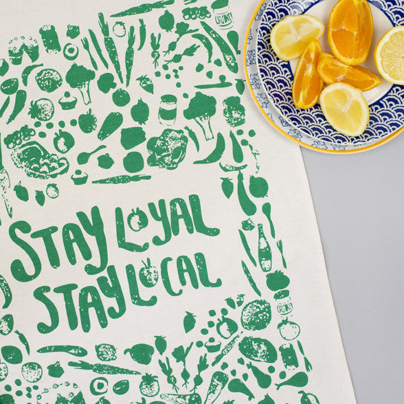 Stay Loyal Stay Local Tea Towel
