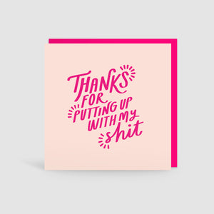 'Thanks For Putting Up With My Shit' Card