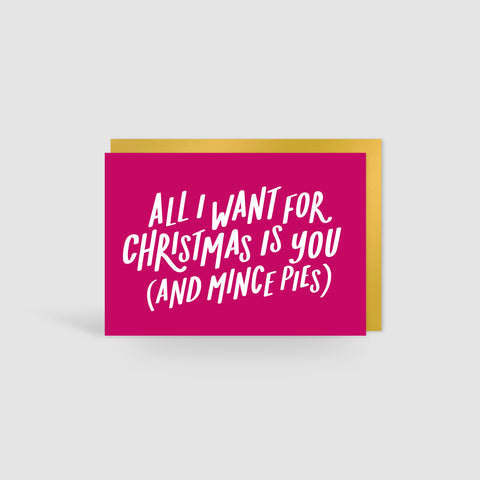 All I Want For Christmas Is You (& Mince Pies) Christmas Card