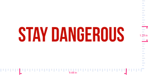 Text Stay Dangerous  Vinyl custom lettering decal/1.29 x 9.44 in/ Red /