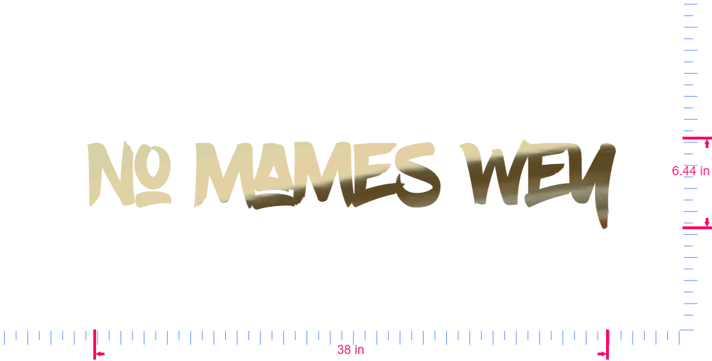 Text No Mames Wey Vinyl custom lettering decal/6.44 x 38 in/ Gold Chrome /