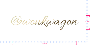Text @wonkwagon Vinyl custom lettering decal/2.5 x 11.69 in/ Gold Chrome /