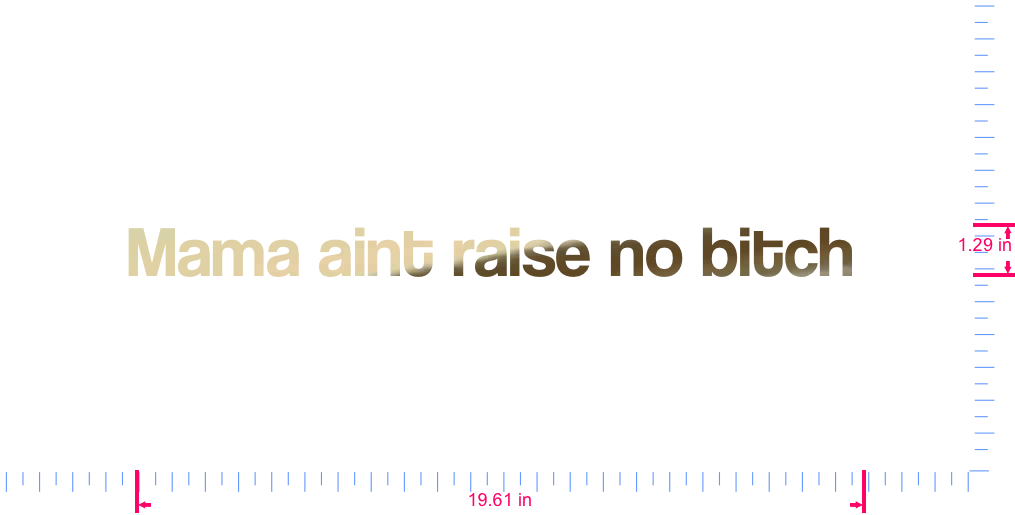 Text Mama aint raise no bitch  Vinyl custom lettering decal/1.29 x 19.61 in/ Gold Chrome /