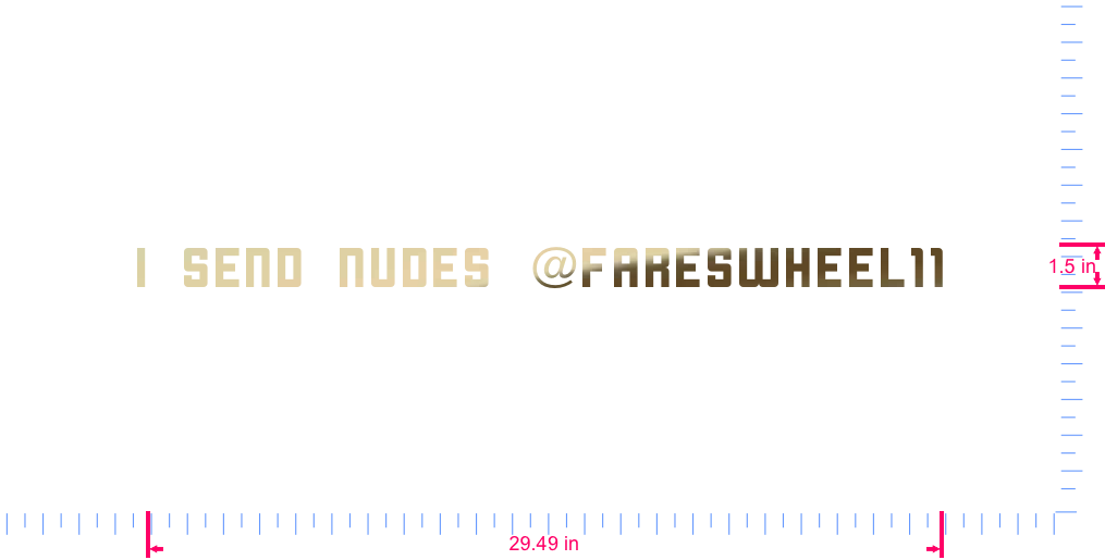 Text I send nudes @fareswheel11 Vinyl custom lettering decal/1.5 x 29.49 in/ Gold Chrome /
