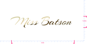 Text Miss Batson  Vinyl custom lettering decal/1.4 x 8 in/ Gold Chrome /