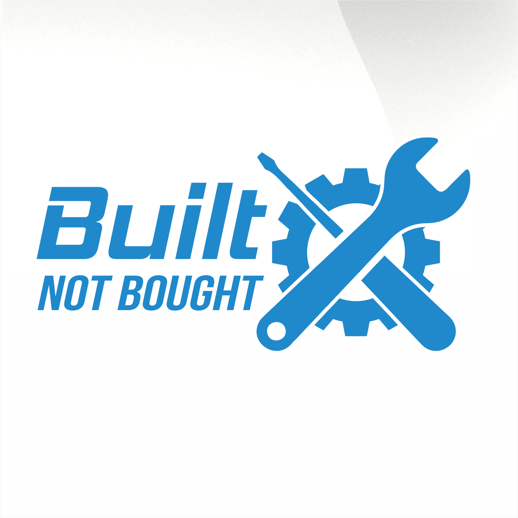 Built not bought decal