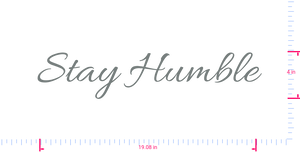 Text Stay Humble Vinyl custom lettering decal/4 x 19.08 in/ Grey /