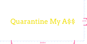 Text Quarantine My A$$ Vinyl custom lettering decall/2.1 x 20.00 in/ Yellow /