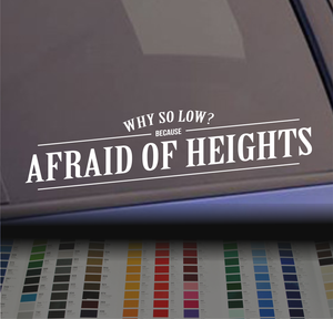 Why so low? Because Afraid of Heights sticker banner decal