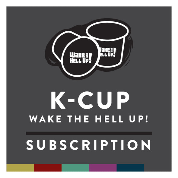 Wake The Hell Up! K-Cup Subscription - Utica Coffee Roasting Co.